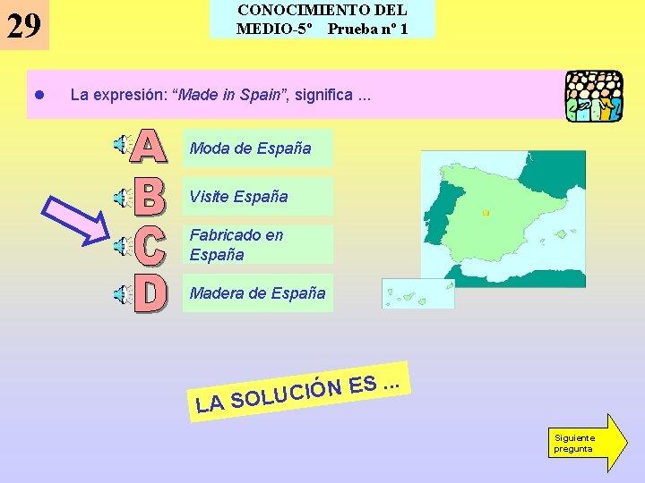 """CONOCIMIENTO DEL MEDIO-5º Prueba nº 1 29 l La expresión: """"Made in Spain"""", significa."""