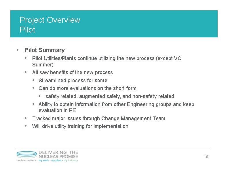 Project Overview Pilot • Pilot Summary • Pilot Utilities/Plants continue utilizing the new process