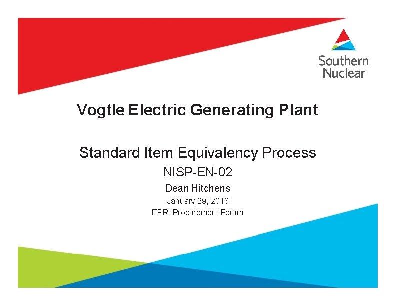 Vogtle Electric Generating Plant Standard Item Equivalency Process NISP-EN-02 Dean Hitchens January 29, 2018