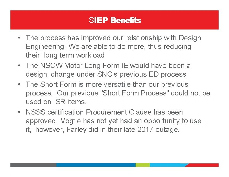SIEP Benefits • The process has improved our relationship with Design Engineering. We are