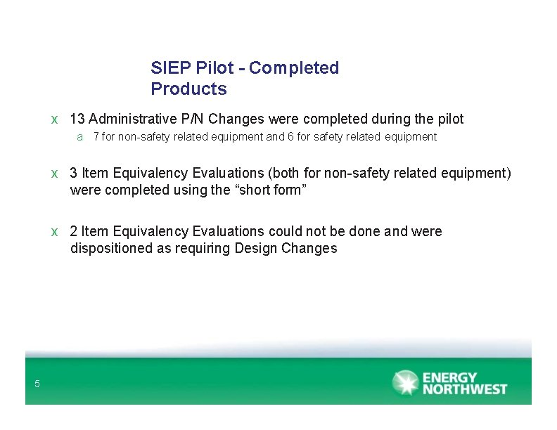SIEP Pilot - Completed Products x 13 Administrative P/N Changes were completed during the