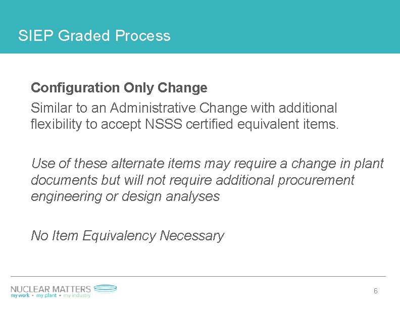 SIEP Graded Process Configuration Only Change Similar to an Administrative Change with additional flexibility