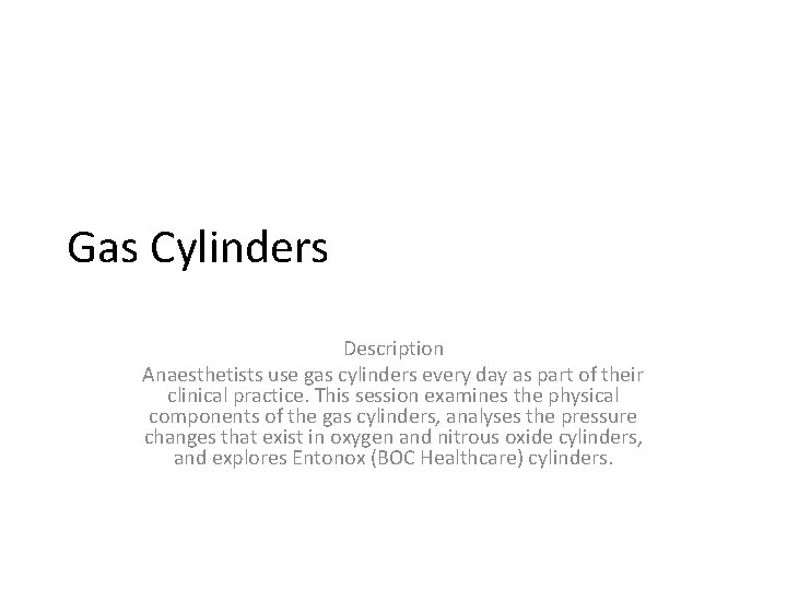 Gas Cylinders Description Anaesthetists use gas cylinders every day as part of their clinical