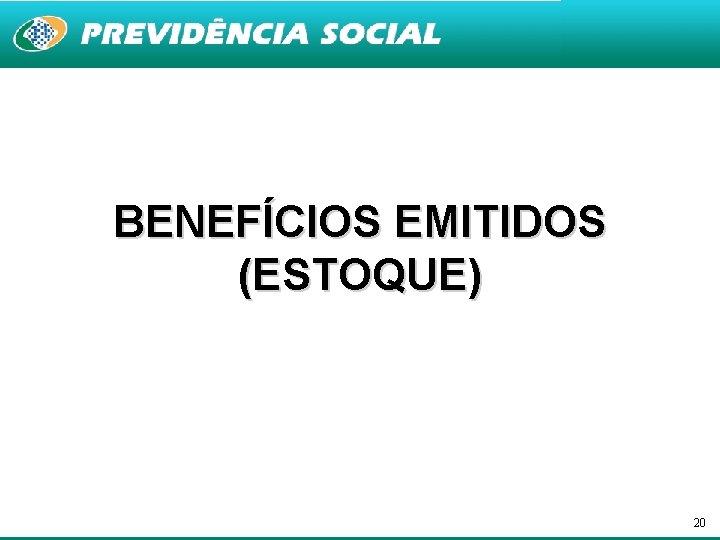 BENEFÍCIOS EMITIDOS (ESTOQUE) 20