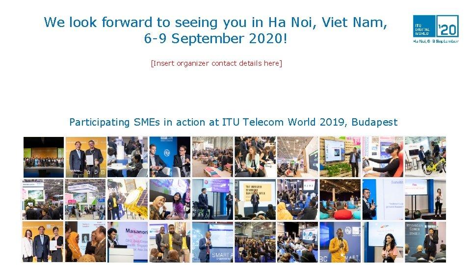 We look forward to seeing you in Ha Noi, Viet Nam, 6 -9 September