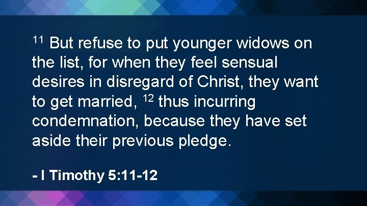 But refuse to put younger widows on the list, for when they feel sensual