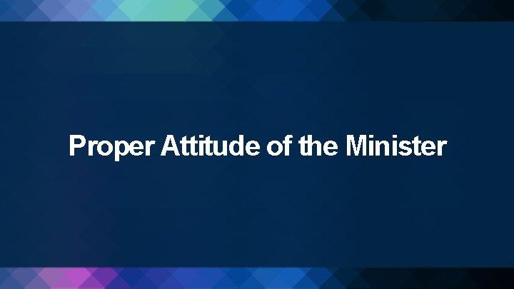 Proper Attitude of the Minister