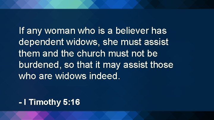 If any woman who is a believer has dependent widows, she must assist them