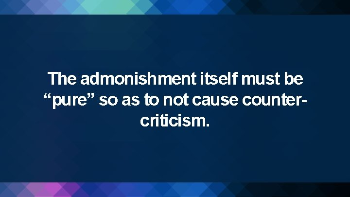 """The admonishment itself must be """"pure"""" so as to not cause countercriticism."""