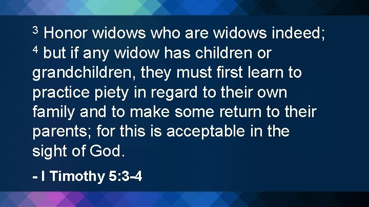 Honor widows who are widows indeed; 4 but if any widow has children or