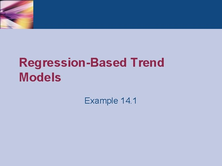 Regression-Based Trend Models Example 14. 1