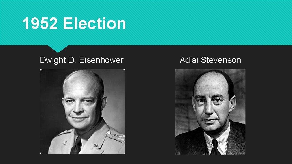 1952 Election Dwight D. Eisenhower Adlai Stevenson
