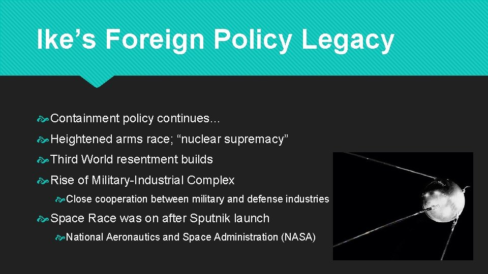 "Ike's Foreign Policy Legacy Containment policy continues… Heightened arms race; ""nuclear supremacy"" Third World"