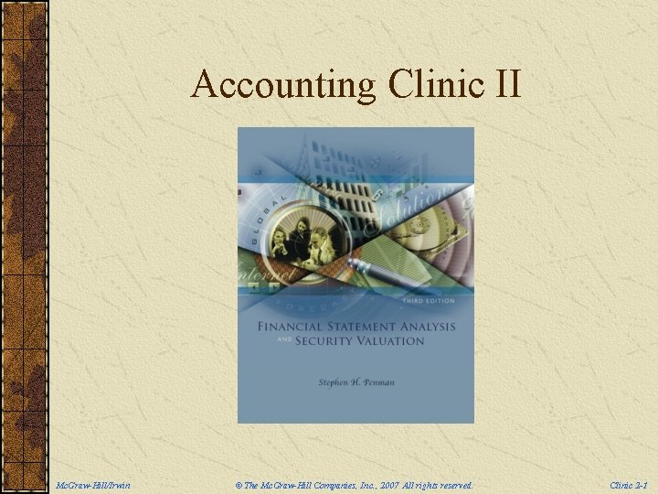 Accounting Clinic II Mc. Graw-Hill/Irwin © The Mc. Graw-Hill Companies, Inc. , 2007 All