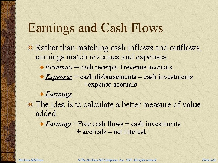 Earnings and Cash Flows Rather than matching cash inflows and outflows, earnings match revenues
