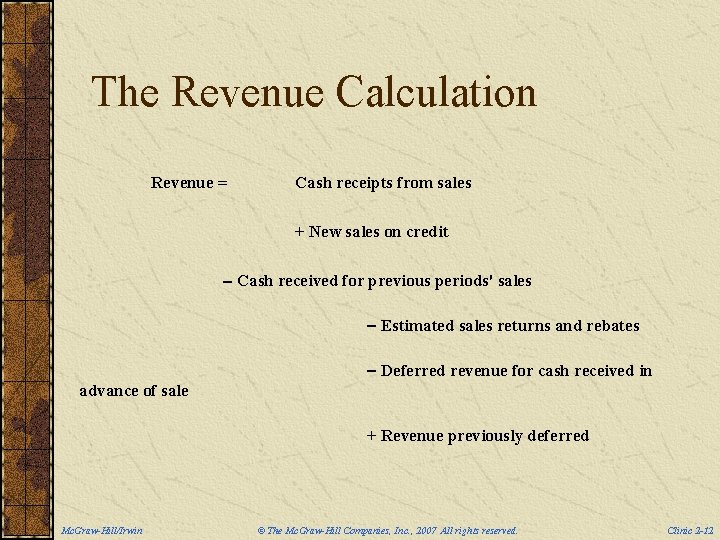 The Revenue Calculation Revenue = Cash receipts from sales + New sales on credit
