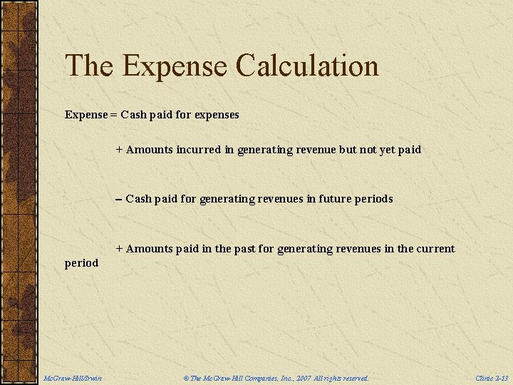 The Expense Calculation Expense = Cash paid for expenses + Amounts incurred in generating