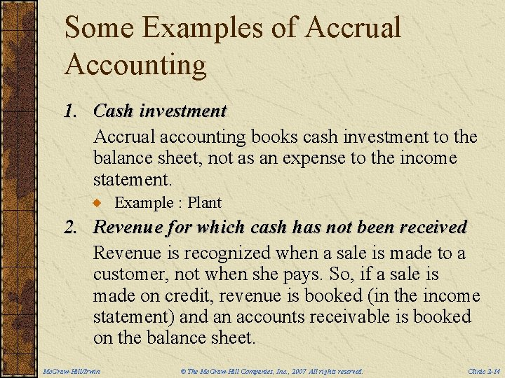 Some Examples of Accrual Accounting 1. Cash investment Accrual accounting books cash investment to
