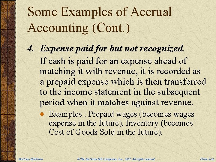 Some Examples of Accrual Accounting (Cont. ) 4. Expense paid for but not recognized.