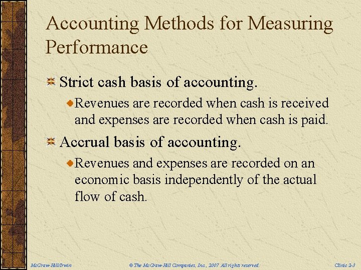 Accounting Methods for Measuring Performance Strict cash basis of accounting. Revenues are recorded when
