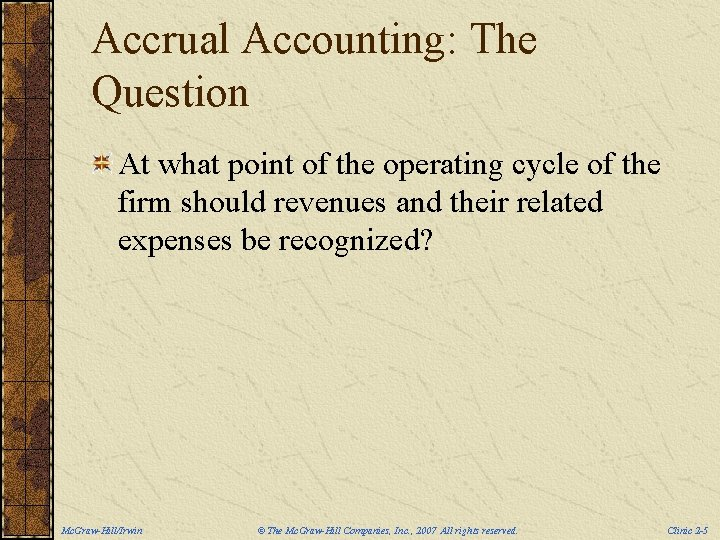 Accrual Accounting: The Question At what point of the operating cycle of the firm