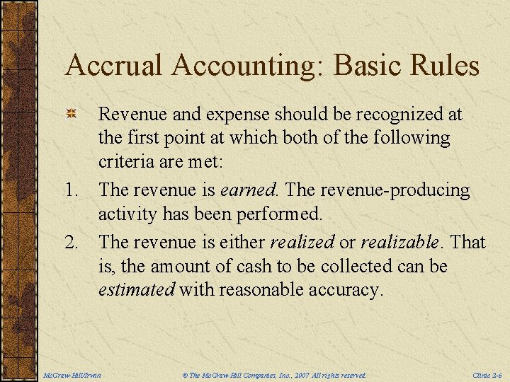 Accrual Accounting: Basic Rules Revenue and expense should be recognized at the first point