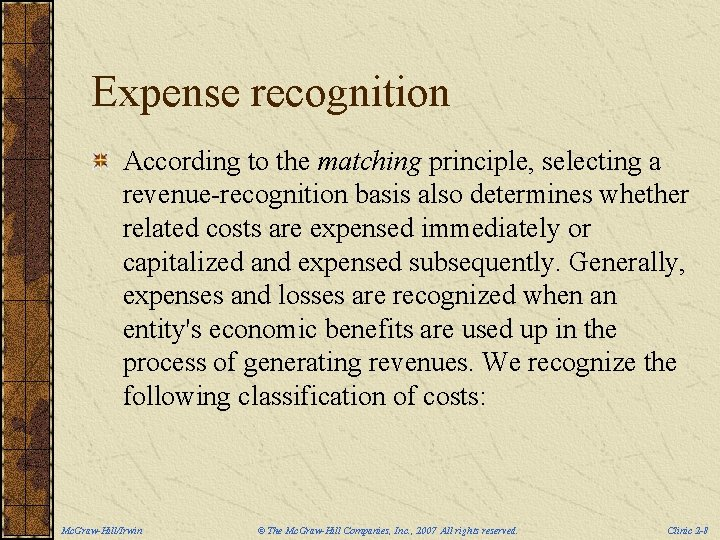 Expense recognition According to the matching principle, selecting a revenue-recognition basis also determines whether