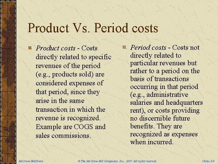 Product Vs. Period costs Product costs - Costs directly related to specific revenues of