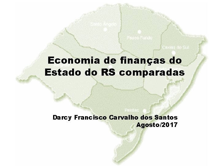 Economia de finanças do Estado do RS comparadas Darcy Francisco Carvalho dos Santos Agosto/2017