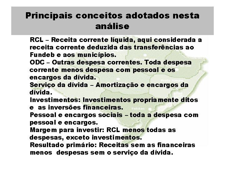 Principais conceitos adotados nesta análise RCL – Receita corrente líquida, aqui considerada a receita