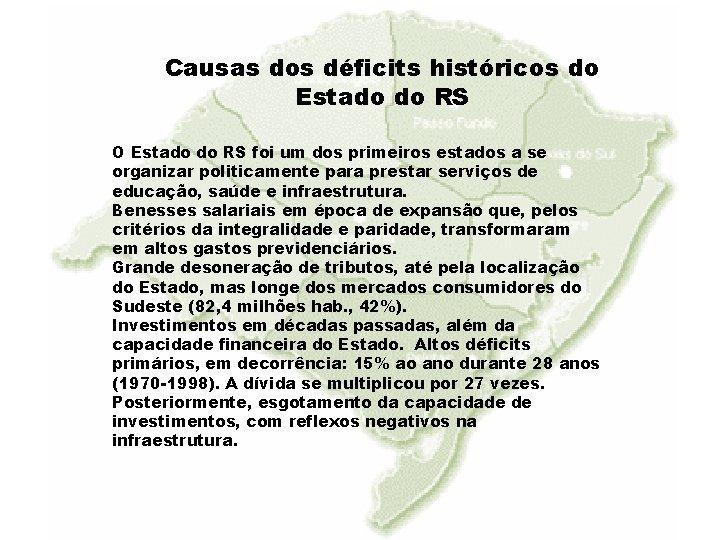 Causas dos déficits históricos do Estado do RS O Estado do RS foi um