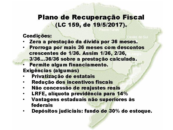 Plano de Recuperação Fiscal (LC 159, de 19/5/2017). Condições: • Zera a prestação da