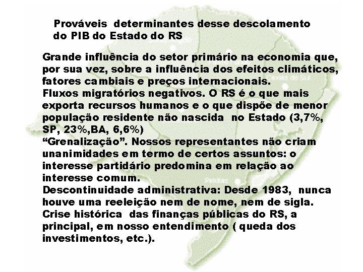 Prováveis determinantes desse descolamento do PIB do Estado do RS Grande influência do setor