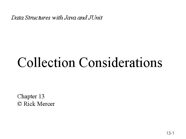 Data with Data Structures with. Structures Java and JUnit Ja ©Rick Mercer Collection Considerations