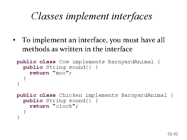 Classes implement interfaces • To implement an interface, you must have all methods as