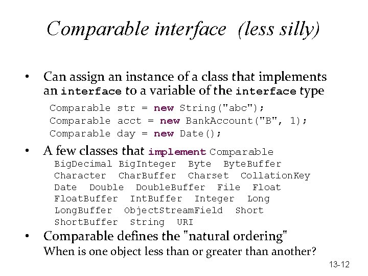 Comparable interface (less silly) • Can assign an instance of a class that implements