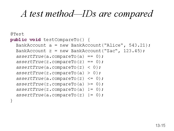 A test method—IDs are compared @Test public void test. Compare. To() { Bank. Account