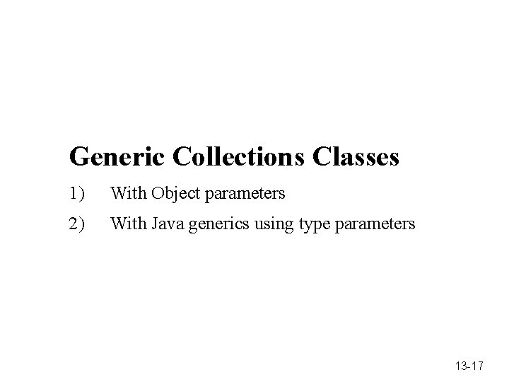 Generic Collections Classes 1) With Object parameters 2) With Java generics using type parameters