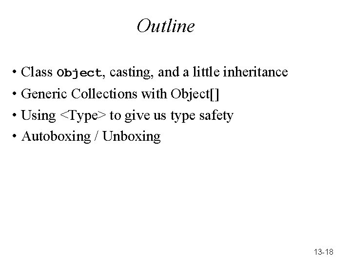 Outline • Class Object, casting, and a little inheritance • Generic Collections with Object[]