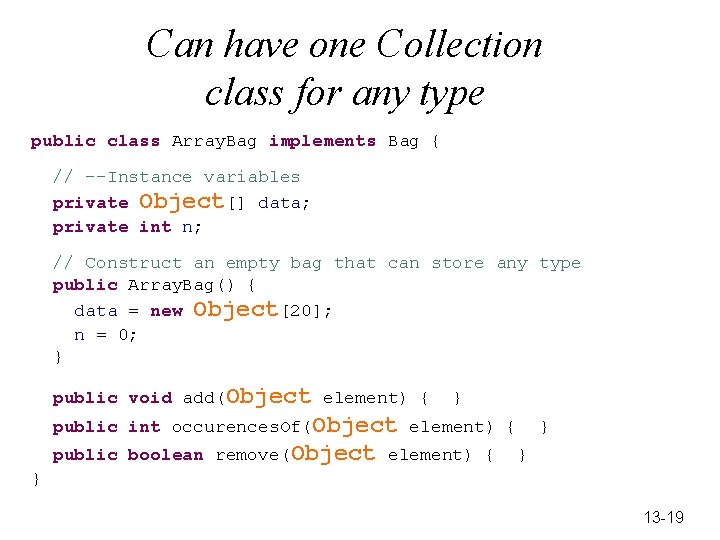 Can have one Collection class for any type public class Array. Bag implements Bag