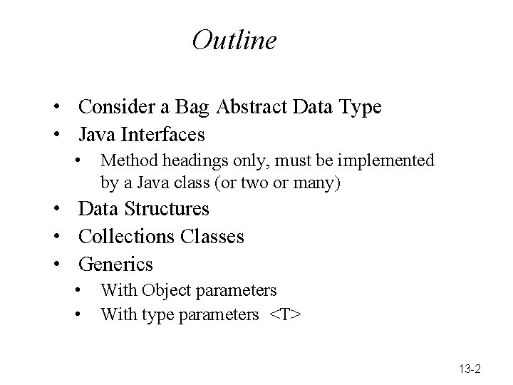 Outline • Consider a Bag Abstract Data Type • Java Interfaces • Method headings