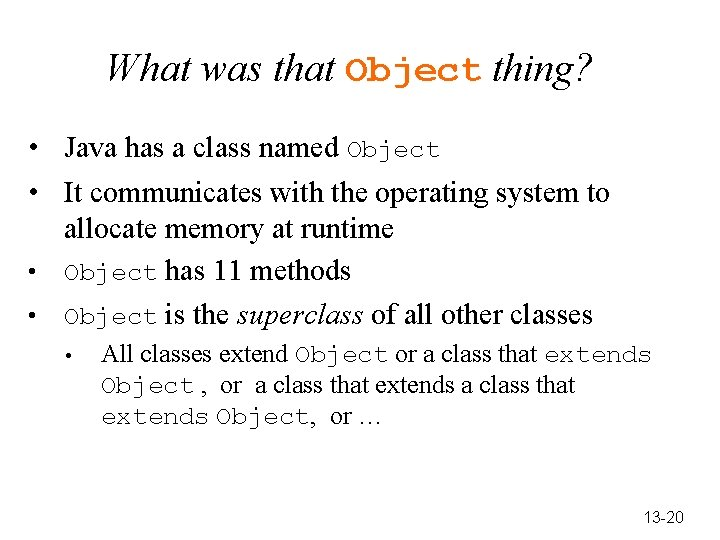 What was that Object thing? • Java has a class named Object • It