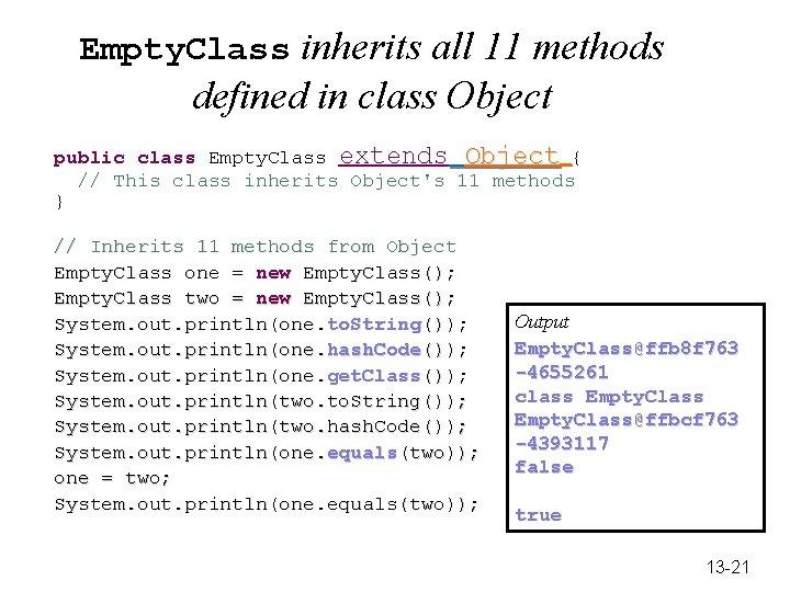 Empty. Class inherits all 11 methods defined in class Object public class Empty. Class