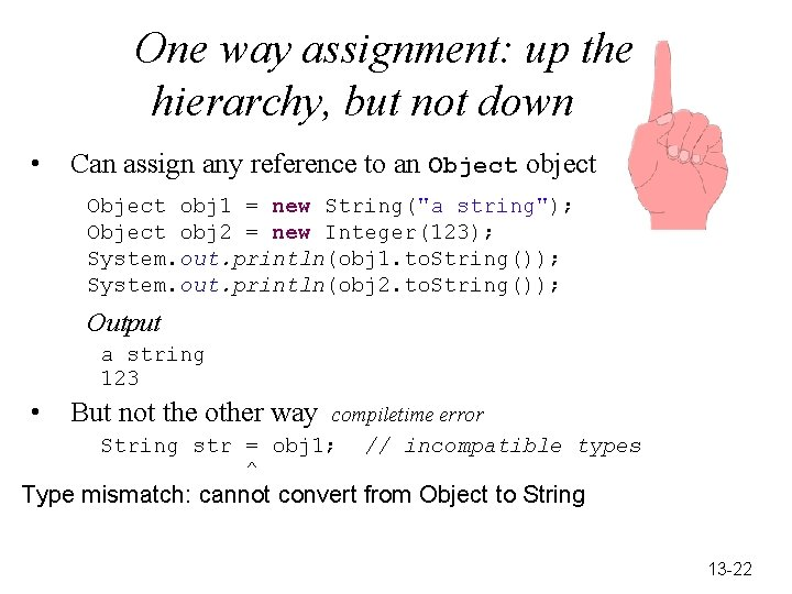 One way assignment: up the hierarchy, but not down • Can assign any reference