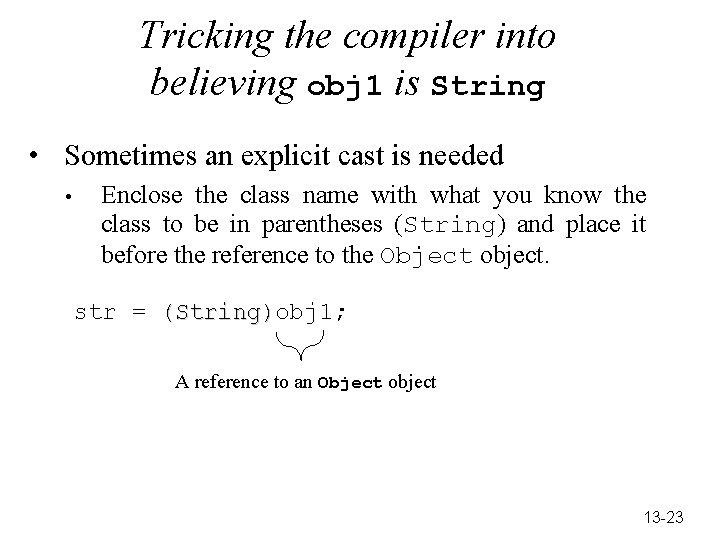 Tricking the compiler into believing obj 1 is String • Sometimes an explicit cast