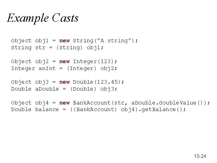 "Example Casts Object obj 1 = new String(""A string""); String str = (String) obj"