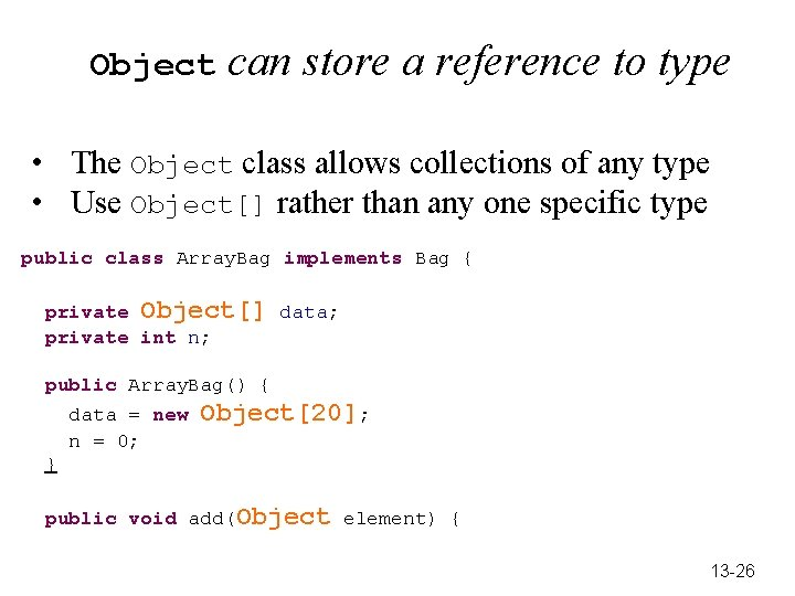 Object can store a reference to type • The Object class allows collections of