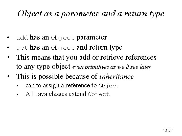 Object as a parameter and a return type • • add has an Object