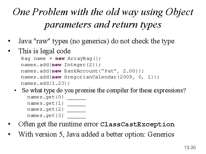 One Problem with the old way using Object parameters and return types • •