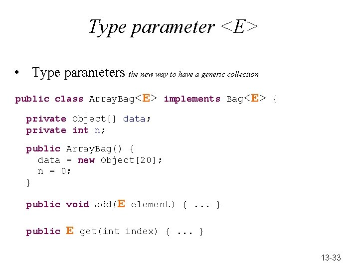 Type parameter <E> • Type parameters the new way to have a generic collection